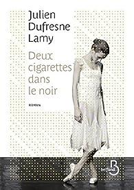 Deux cigarettes dans le noir par Julien Dufresne-Lamy