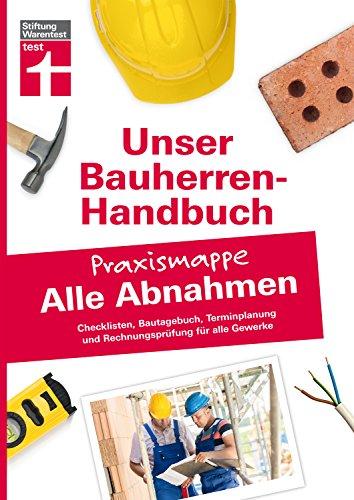 Bauherren-Praxismappe Alle Abnahmen: Checklisten, Bautagebuch, Terminplanung und Rechnungsprüfung für alle Gewerke (Unser Bauherren-Handbuch Praxismappen)