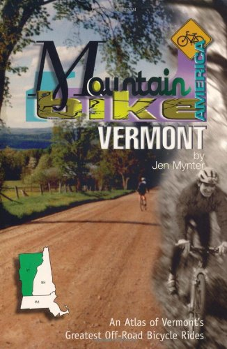 Mountain Bike America: Vermont: An Atlas of Vermont's Greatest Off-Road Bicycle Rides (Mountain Bike America Guides) por Jen Mynter