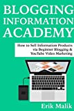 Blogging Information Academy:  How to Sell Information Products via Beginner Blogging & YouTube Video Marketing (English Edition)
