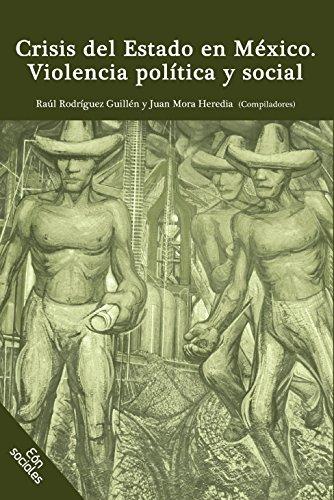Crisis del Estado en México. Violencia política y social por Raúl Rodríguez Guillén