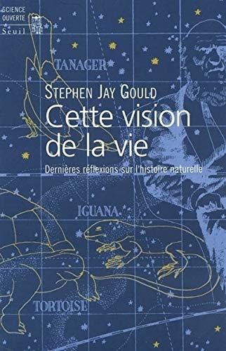Cette vision de la vie : Dernières Réflexions sur l'histoire naturelle par Stephen Jay Gould