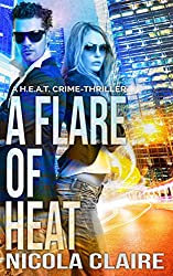 A Flare Of Heat (H.E.A.T. Book 1): A Romantic Crime Thriller Series