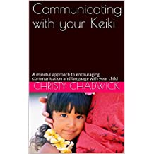 Communicating with your Keiki: A mindful approach to encouraging communication and language with your child (Mindful Approach to Parenting Book 1) (English Edition)