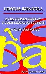 25 oraciones simples y compuestas resueltas  Análisis sintático (Fichas de gramática española) (Spanish Edition)