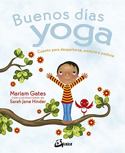 Buenos días yoga. Cuento para despertarse, postura a postura par Mariam Gates
