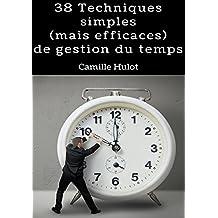 38 Techniques simples (mais efficaces) de gestion du temps (French Edition)