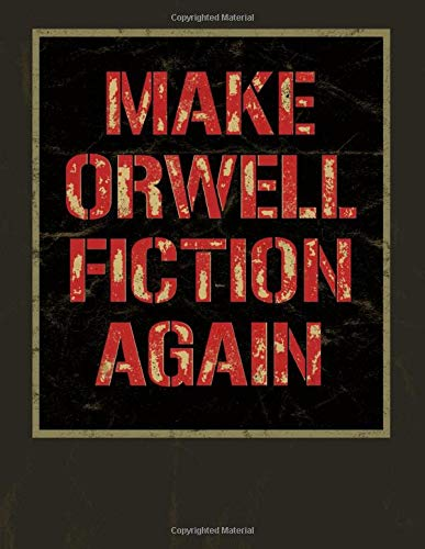 Make Orwell Fiction Again: Composition Notebook Journal For Resisters Persisters And Nasty Women & Men. College-Ruled No-Content Book For Journaling ... Or Notebook For School, Meetings, Conventions (V Vendetta Für Funny)