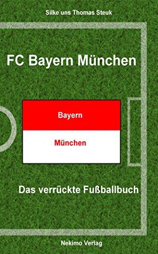 Fc Bayern München Das Verrückte Fußballbuch Ebook Silke