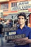 Fremde oder Freunde?: Was die junge arabische Community denkt, fühlt und bewegt