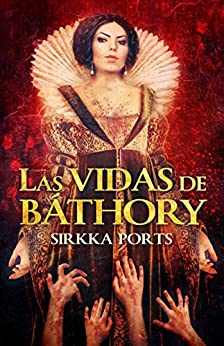 Las vidas de Báthory de [Ports, Sirkka]