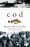 The Cod. Wars have been fought over it, revolutions have been triggered by it, national diets have been based on it, economies and livelihoods have depended on it. To the millions it has sustained, it has been a treasure more precious that gold. This...