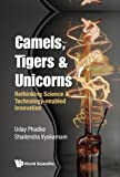 Camels, Tigers & Unicorns: Re-thinking Science And Technology-enabled Innovation