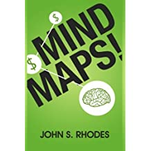 Mind Maps: How to Improve Memory, Writer Smarter, Plan Better, Think Faster, and Make More Money by John S. Rhodes (2013-04-09)