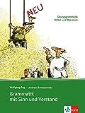 Grammatik mit Sinn und Verstand: Übungsgrammatik Mittel- und Oberstufe