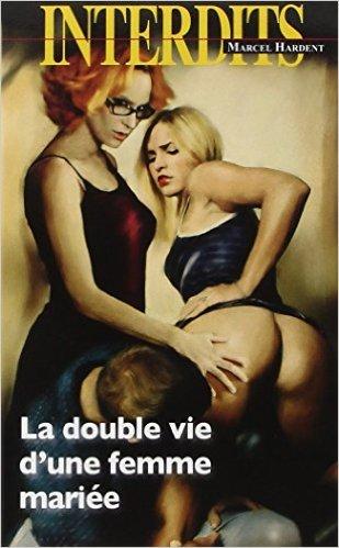 La double vie d'une femme mariee de Marcel Hardent ( 11 février 2015 )