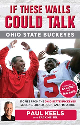 If These Walls Could Talk: Ohio State Buckeyes: Stories from the Buckeyes Sideline, Locker Room, and Press Box (English Edition)