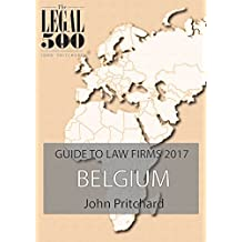 Belgium - Guide to Law Firms 2017 (The Legal 500 EMEA 2017) (English Edition)