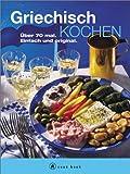 Griechisch kochen. A cook book. Über 70 mal. Einfach und original