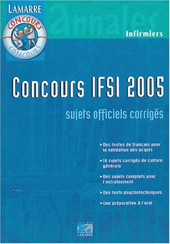 Concours IFSI 2005 : Sujets officiels et corrigés par Sylvie Lefranc, Collectif