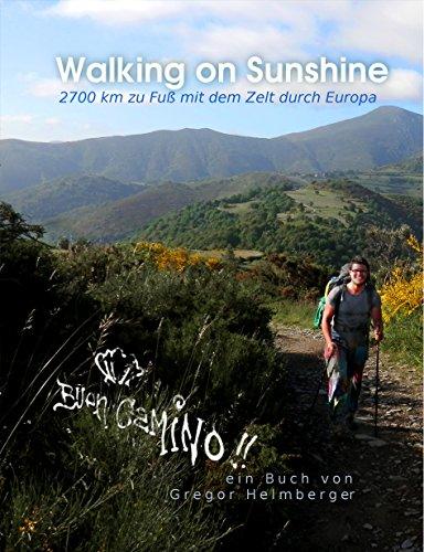 WALKING ON SUNSHINE: 2700km zu Fuß mit dem Zelt durch Europa