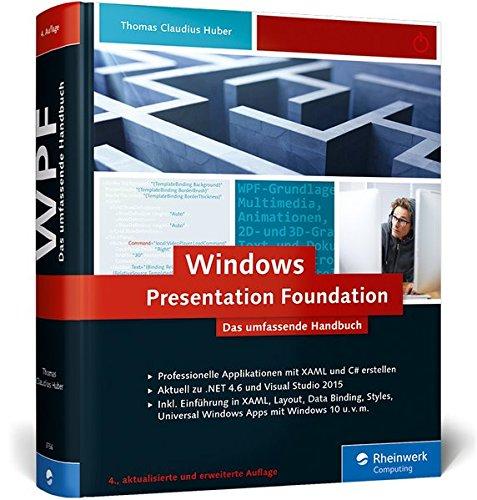 Windows Presentation Foundation: Das umfassende Handbuch zur WPF, aktuell zu .NET 4.6 und Visual Studio 2015 -