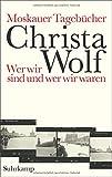 Moskauer Tagebücher: Wer wir sind und wer wir waren von Christa Wolf