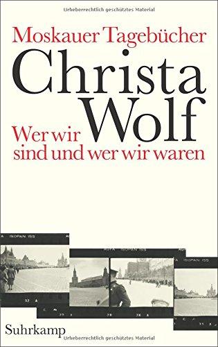Buchseite und Rezensionen zu 'Moskauer Tagebücher: Wer wir sind und wer wir waren' von Christa Wolf