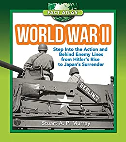 World War II: Step into the Action and behind Enemy Lines from Hitler's Rise to Japan's Surrender (Fact Atlas Series) PDF Descargar Gratis