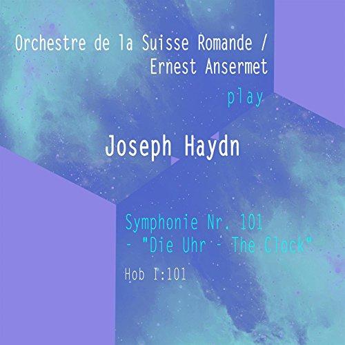 """Orchestre de la Suisse Romande / Ernest Ansermet: Josef Haydn: Symphonie Nr. 101 - """"Die Uhr - The Clock"""", Hob I:101"""