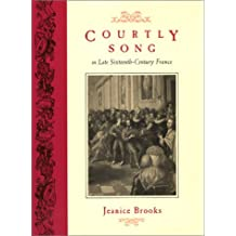 Courtly Song in Late Sixteenth–Century France