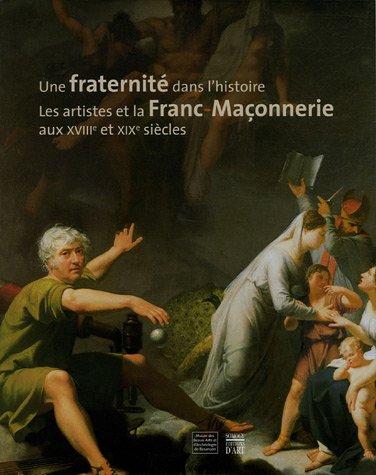 Une fraternit dans l'histoire : Les artistes et la Franc-Maonnerie aux XVIIIe et XIXe sicles