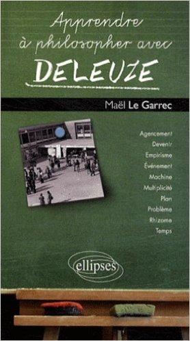 Apprendre à philosopher avec Deleuze de Maël Le Garrec ( 24 février 2010 )