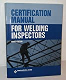Certification Manual for Welding Inspectors by Hallock Cowles Certification Manual for Welding Inspectors Campbell (2000-01-01)