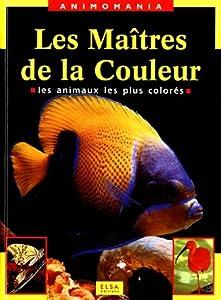 """Afficher """"LES MAITRES DE LA COULEUR. Les animaux les plus colorés"""""""