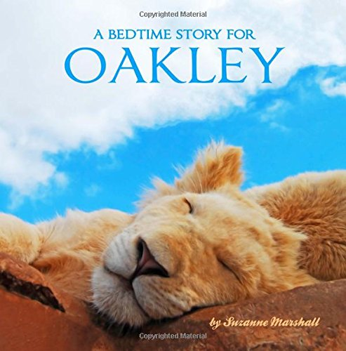 A Bedtime Story for Oakley: Bedtime Story & Personalized Book (Bedtime Stories, Goodnight Poems, Sleep Stories, Personalized Books, Personalized Kids Books)