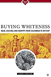 Buying Whiteness: Race, Culture, and Identity from Columbus to Hip-hop: Race, Sex and Slavery from the English Renaissance to African-American Literature (Signs of Race) by Gary Taylor (2005-01-31)