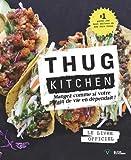 Thug Kitchen Mangez comme si VOTRE p*tain de vie en dépendait ! Le livre officiel