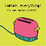 Songtexte von Captain Everything! - It's Not Rocket Science.