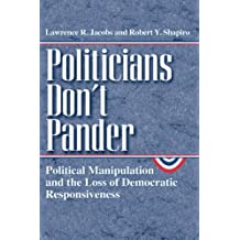 Politicians Don't Pander: Political Manipulation And The Loss Of Democratic Responsiveness (Studies in Communication, Media & Public Opinion)