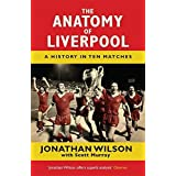 The Anatomy of Liverpool: A History in Ten Matches Reprint edition by Wilson, Jonathan, Murray, Scott (2015) Taschenbuch