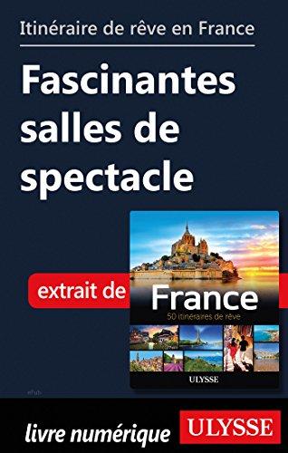Descargar Libro Itinéraire de rêve en France - Fascinantes salles de spectacle de Collectif