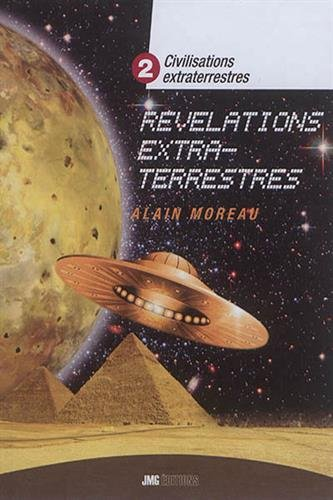 Civilisations extraterrestres : Tome 2 : Révélations extraterrestres