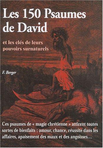 Les 150 psaumes de David et les clés de leurs pouvoirs surnaturels par Fabienne Berger