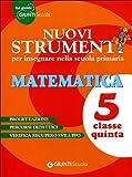 Nuovi strumenti per insegnare nella scuola primaria. Matematica 5