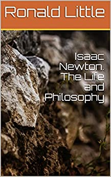 Isaac Newton. The Life and Philosophy PDF Descargar