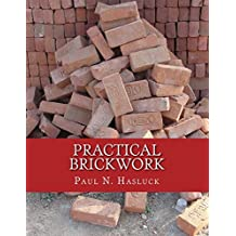 Practical Brickwork: With Numerous Engravings and Diagrams
