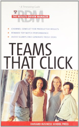 Teams That Click: The Results Driven Manager Series: A Timesaving Guide for Increasing Your Effectiveness (Harvard Results Driven Manager)