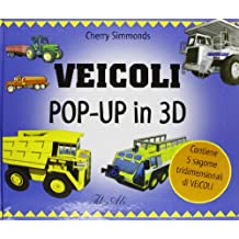 Veicoli pop-up in 3D. Con gadget (Libri pop up)