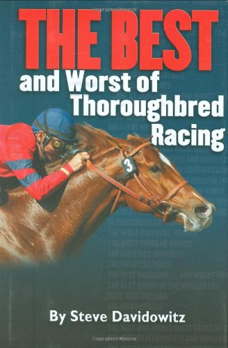 The Best and Worst of Thoroughbred Racing por Steve Davidowitz
